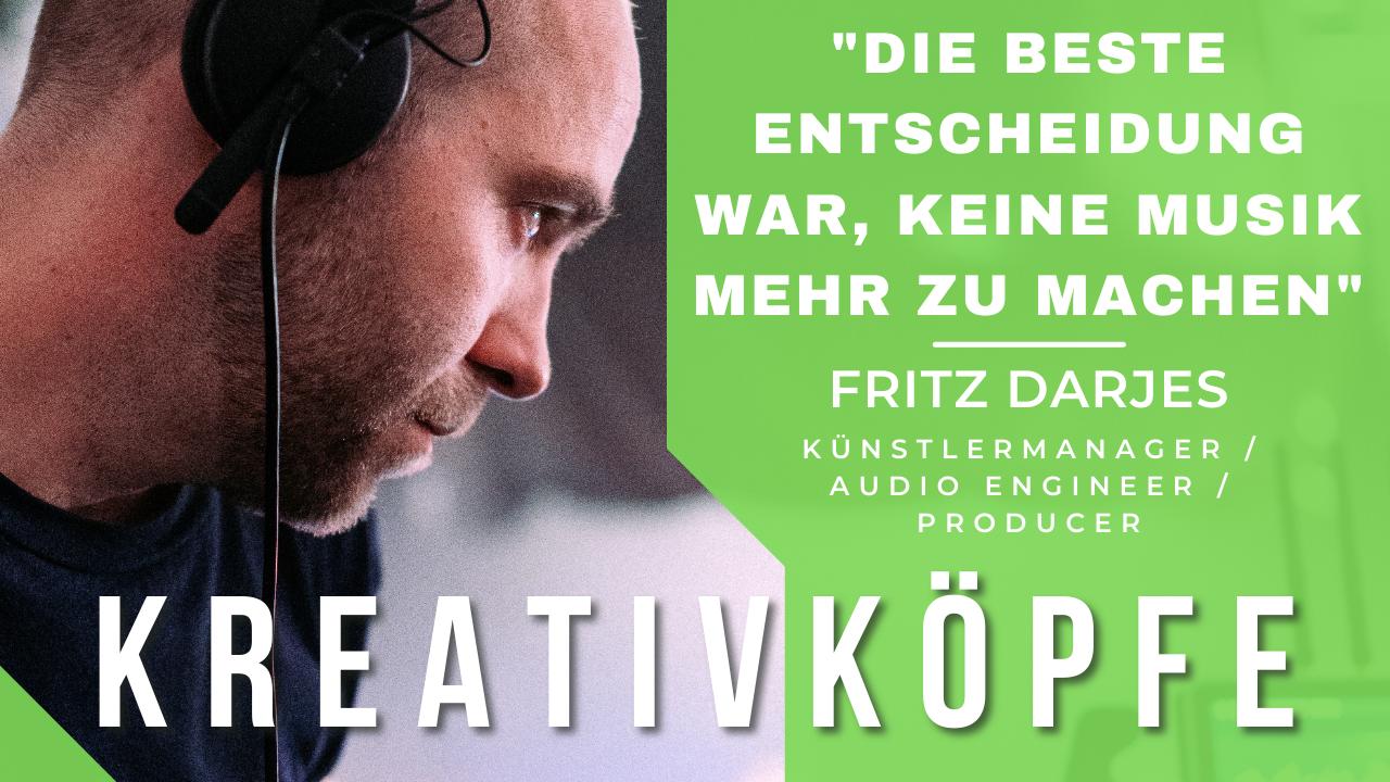 """KREATIVKÖPFE – Fritz Darjes: """"Die beste Entscheidung war, keine Musik mehr zu machen"""""""
